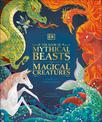 The Book of Mythical Beasts and Magical Creatures: Meet your favourite monsters, fairies, heroes, and tricksters from all around