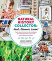 Natural History Collector: Hunt, Discover, Learn!: Expert Tips on how to care for and display your collections and turn your roo