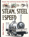 Steam, Steel and Speed: Transport, Trade and Travel in Australia: Book 4 - 1850s-1920s