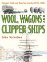 Wool, Wagons and Clipper Ships: Transport, Trade and Travel in Australia; Book 3 - 1830s-1880s