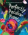 Perfectly Peculiar Plants: Take a Walk through Earth's Weirdest, Wildest and Most...