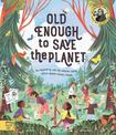 Old Enough to Save the Planet: With a foreword from the leaders of the School Strike for Climate Change